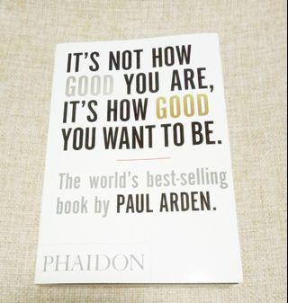 【全港最平!成功人士必備!世界暢銷書】 It's Not How Good You Are, It's How Good You Want to Be by Paul Arden