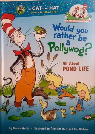 WOULD YOU RATHER BE A POLLYWOG : ALL ABOUT POND LIFE (Cat in the Hat's Learning Library)