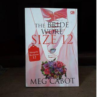 The Bride Wore Size 12 - Mempelai Berukuran 12 by Meg Cabot