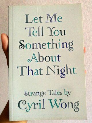 """🚚 Cyril Wong, """"Let Me Tell You Something About That Night"""" published by Ethos Books"""
