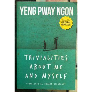 Trivialities about Me and Myself by Yeng Pway Ngon.