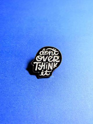 (Enamel Pin) 'Don't Overthink It' Quote