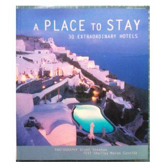 A Place to Stay: 30 Extraordinary Hotels by Shelley-Marie Cassidy ( Hotels & Inns Travel Reference)