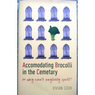 Accomodating Brocolli in the Cemetary: or, why can't anybody spell? by Vivian Cook (Phonetics & Phonics)