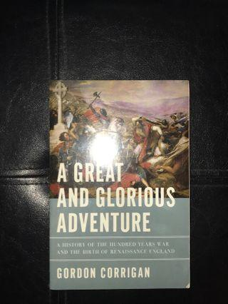 A Great and Glorious Adventure (A History of The Hundred Years War and the Birth of Renaissance England) by Gordon Corrigan