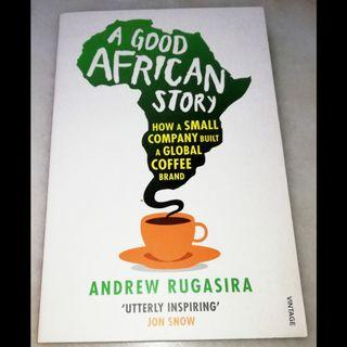 A good African story, How a small company built a global coffee brand by Andrew Rugasira