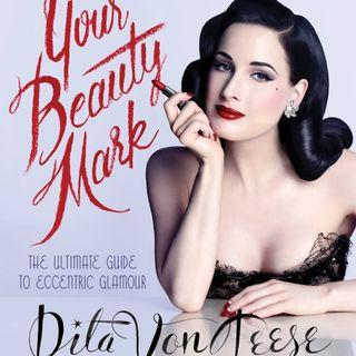 Your Beauty Mark: The Ultimate Guide to Eccentric Glamour Book by Dita Von Teese and Rose Apodaca