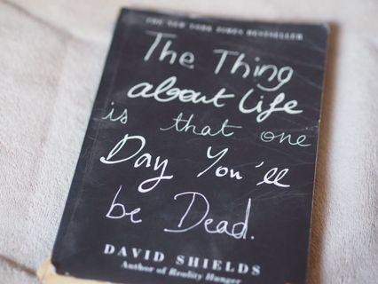 🚚 THE THING ABOUT LIFE IS THAT ONE DAY YOU'LL BE DEAD BY DAVID SHIELDS