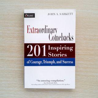 Extraordinary Comebacks: 201 Inspiring Stories of Courage, Triumph and Success by John Sarkett