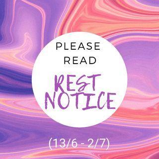[PLEASE READ] REST NOTICE