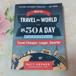 Travel the world $50 a day by Matt Kepnes Book