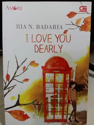 Novel I LOVE YOU DEARLY - Ria N. Badaria
