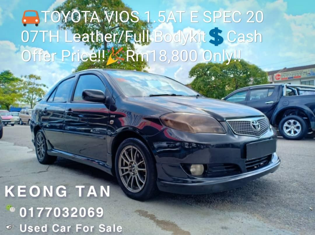 TOYOTA VIOS 1.5AT E SPEC 2007TH Leather/Full Bodykit💲Cash Offer Price!!🎉Rm18,800 Only!!