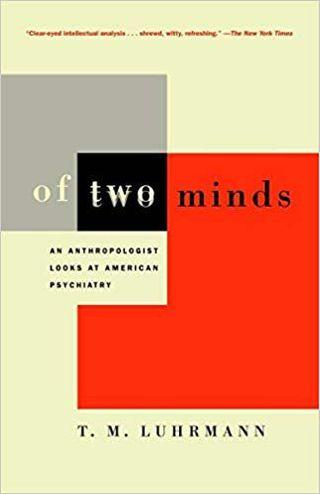 Of Two Minds: An Anthropologist Looks at American Psychiatry by Tanya Luhrmann