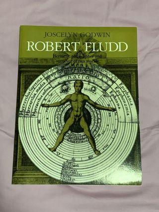 ROBERT FLUDD: HERMETIC PHILOSOPHER AND SURVEYOR OF 2 WORLDS by Joscelyn Godwin