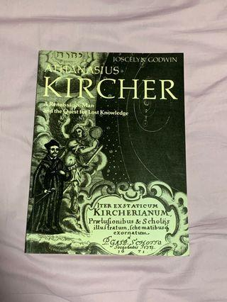 ATHANASIUS KIRCHER: A RENAISSANCE MAN AND THE QUEST FOR LOST KNOWLEDGE by Joscelyn Godwin