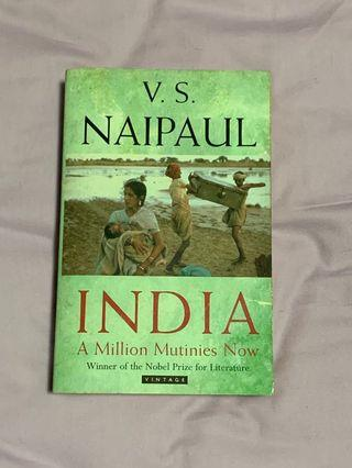 INDIA: A MILLION MUTINIES NOW by V.S. Naipaul