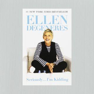 Seriously.... I'm Kidding by Ellen DeGeneres