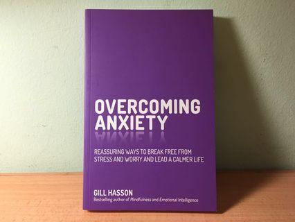 Overcoming Anxiety: Reassuring Ways to Break Free From Stress and Worry and Lead a Calmer Life (Gill Hasson)