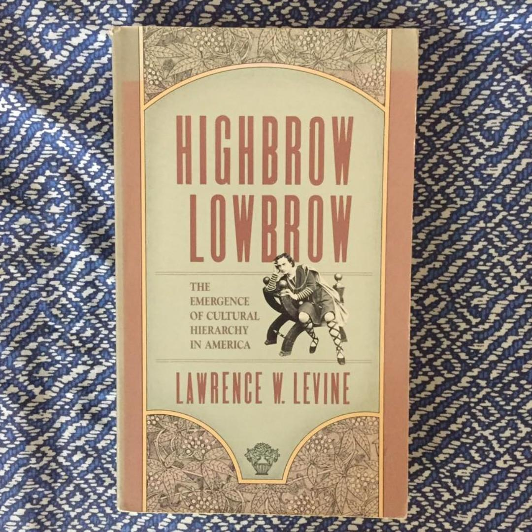 Lawrence Levine   Highbrow/Lowbrow: The Emergence of Cultural Hierarchy in America