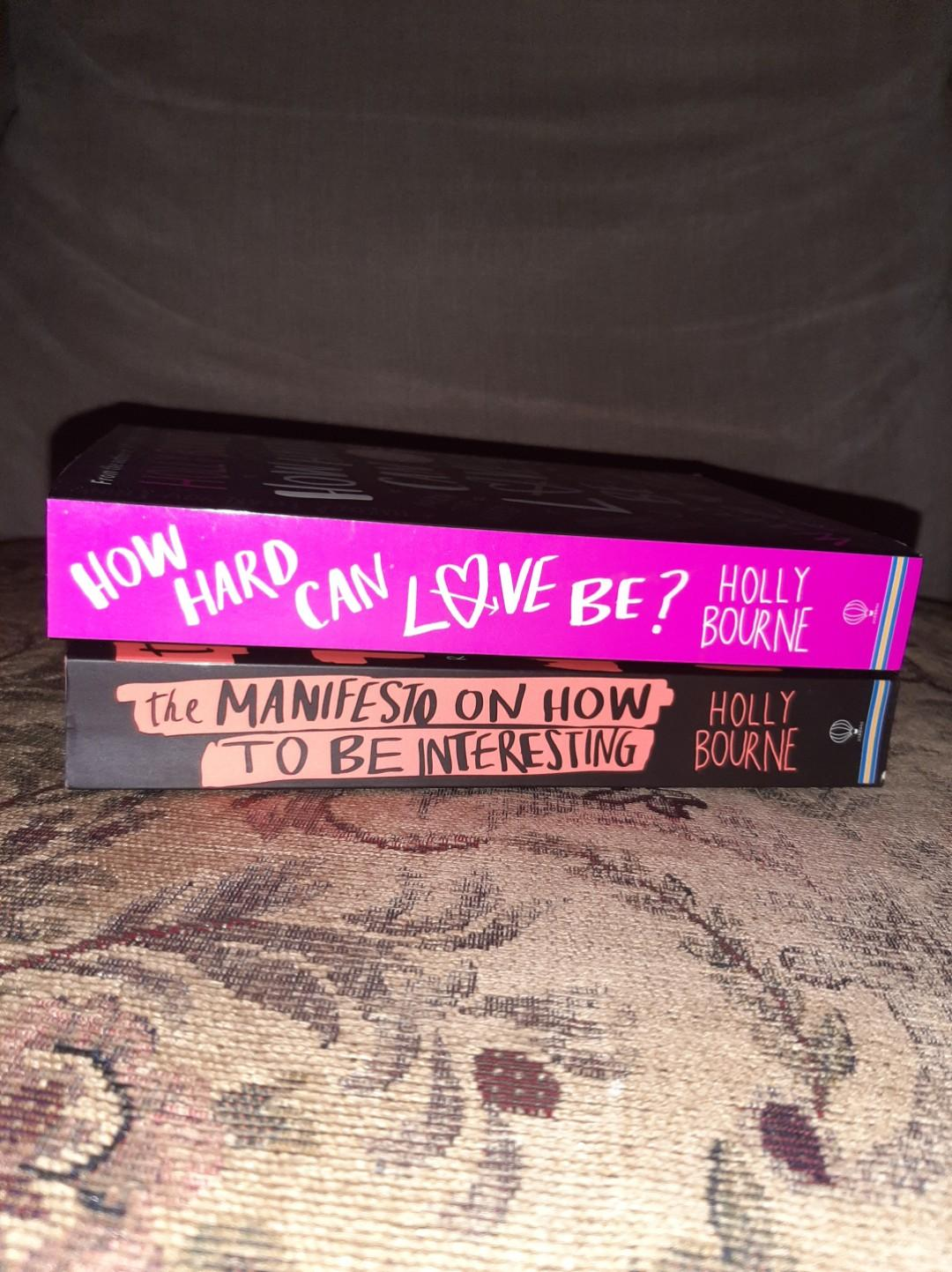The manifesto on how to be interesting & How hard can love be? by: Holly Bourne