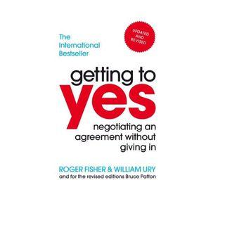 Getting to yes - Negotiating an agreement without giving in by Roger Fisher & William Ury