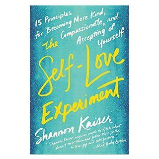 [Ebook] The Self-Love Experiment: Fifteen Principles for Becoming More Kind, Compassionate, and Accepting of Yourself by Shannon Kaiser