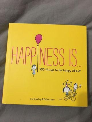 HAPPINESS IS..500 things to be happy about