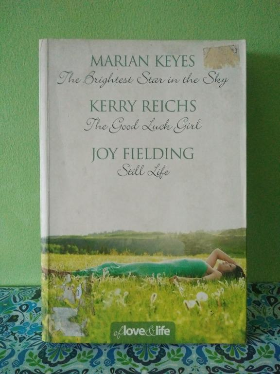 OF LOVE & LOVE: THE BRIGHTEST STAR IN THE SKY, THE GOOD LUCK GIRL, STILL LIFE BY MARIAN KEYES, KERRY REICHS, JOY FIELDING