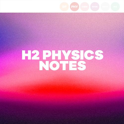 H2 PHYSICS NOTES