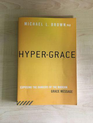 Hyper-Grace - Exposing the Dangers of the Modern Grace Message