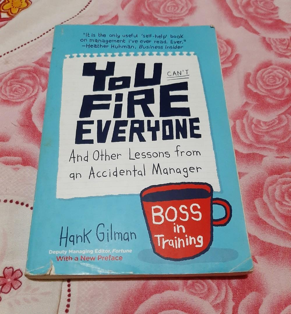 You Can't Fire Everyone And Other Lessons from an Accidental Manager by Hank Gilman