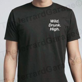 Wild. Drunk. High. T-Shirt
