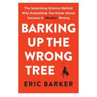 [Ebook] Barking Up the Wrong Tree: The Surprising Science Behind Why Everything You Know About Success Is (Mostly) Wrong by Eric Barker