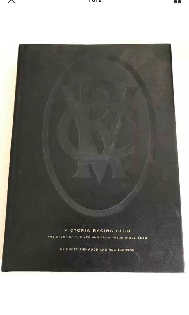Victorian Racing Club - The Story Of The VRC And Flemington Since 1864