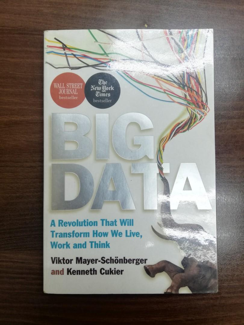 Big Data (A Revolution That Will Transform How We Live, Work and Think) by Viktor Mayer-Schonberger and Kenneth Cukier