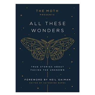 [Ebook] The Moth Presents All These Wonders: True Stories about Facing the Unknown by Catherine Burns