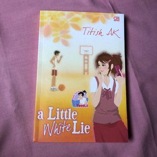 "Novel Teenlit ""a little white lie"" by Titish AK"