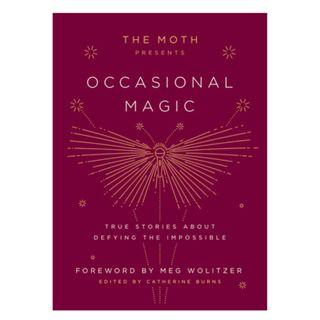 [Ebook] The Moth Presents Occasional Magic: True Stories about Defying the Impossible by Catherine Burns (Editor)