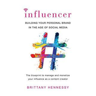 [Ebook] Influencer: Building Your Personal Brand in the Age of Social Media by Brittany Hennessy