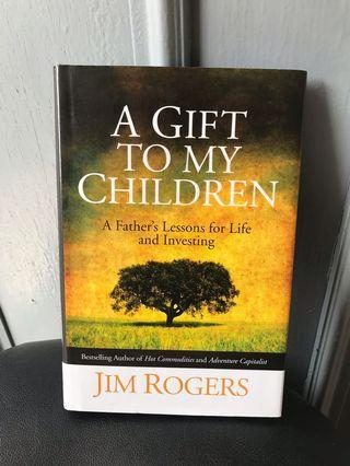 A Gift to My Children by Jim Rogers A Father's Lessons for Life and Investing