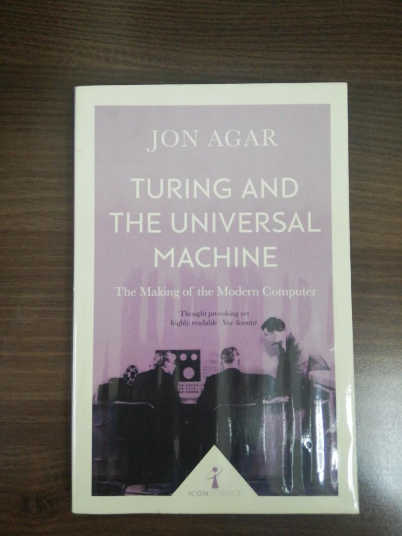 Turing and The Universal Machine (The Making of the Modern Computer) by Jon Agar