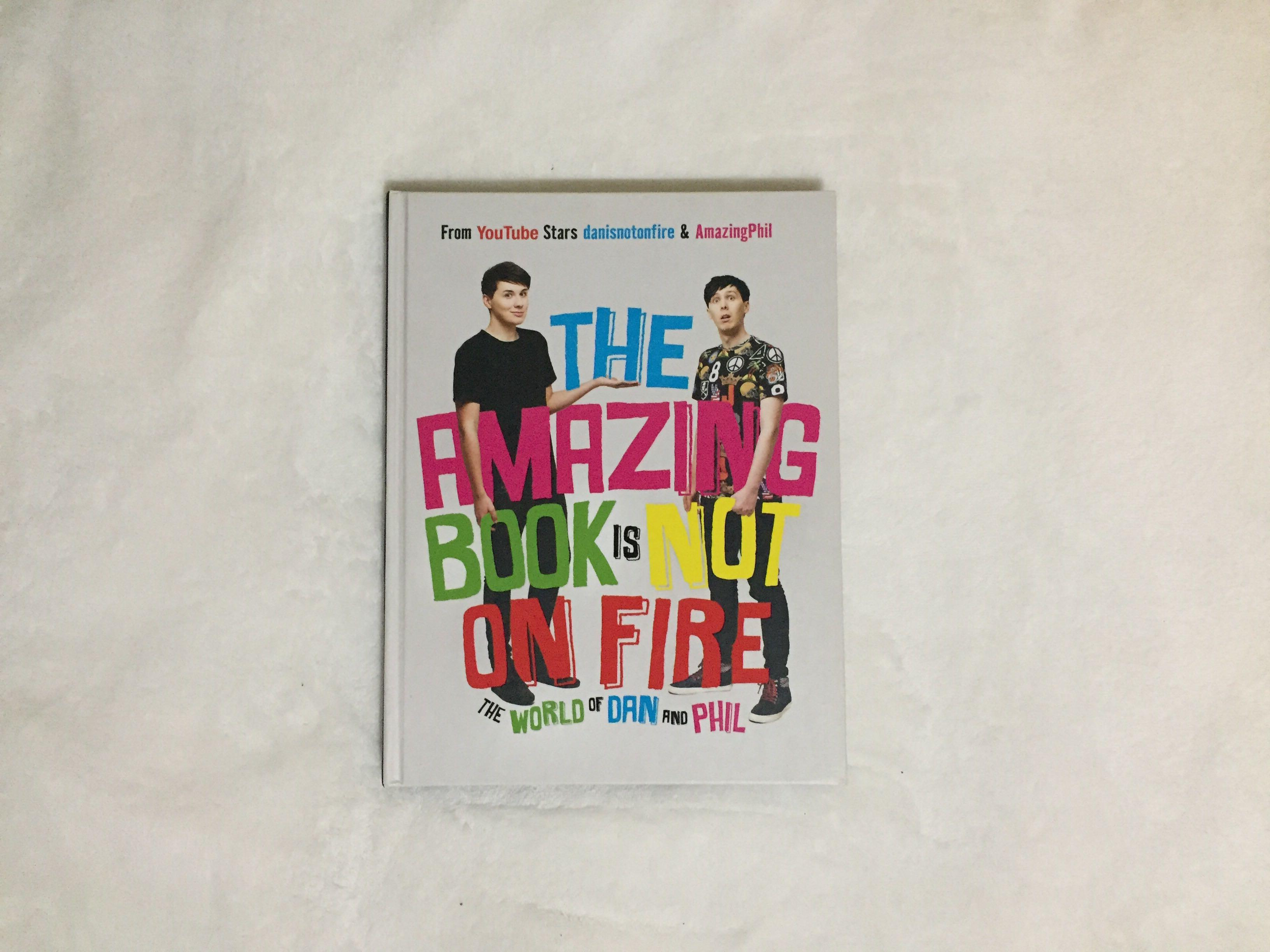 The Amazing Book Is Not On Fire The World of Dan and Phil by AmazingPhil and DanIsNotOnFire