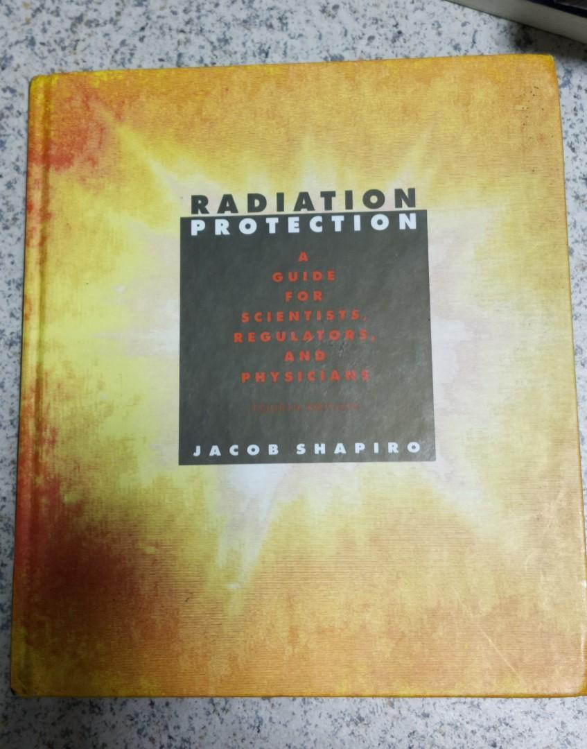 Radiation Protection: A Guide for Scientists, Regulators & Physicians by Shapiro, 4th ed.