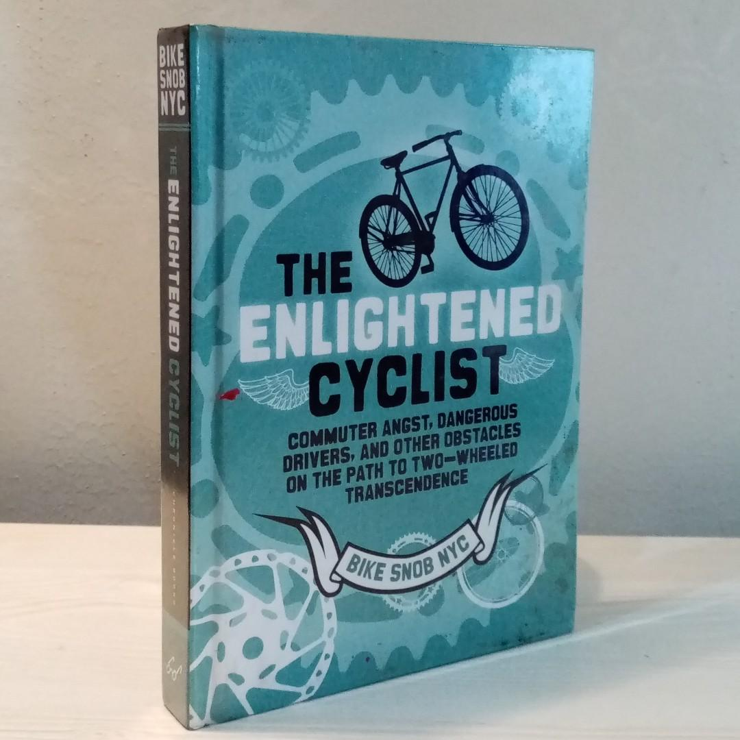 THE ENLIGHTENED CYCLIST: Commuter Angst, Dangerous Drivers, and Other Obstacles on the Path to Two-Wheeled Trancendence by Bike Snob NYC