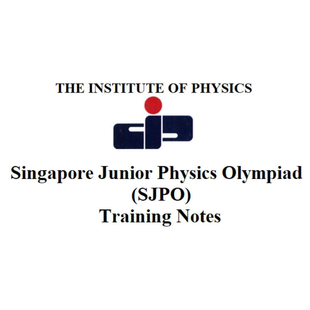 Singapore Junior Physics Olympiad (SJPO) Training Notes