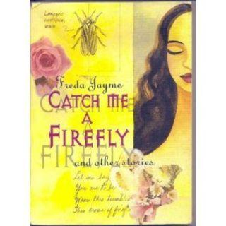 Looking For: Catch me a Firefly and Other Stories by Freda Jayme