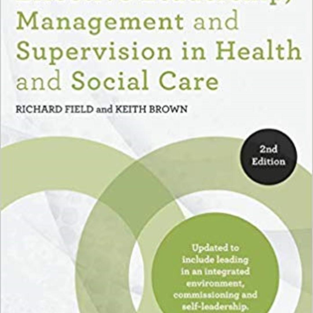 EFFECTIVE LEADERSHIP, MANAGEMENT AND SUPERVISION IN HEALTH AND SOCIAL CARE 2nd Edition