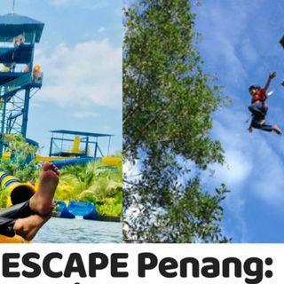 Escape penang 9 sept 2019