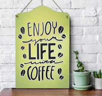 "Pajangan Dinding "" enjoy your life with coffee"""